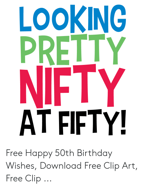 LOOKING PRETTY NIFTY AT FIFTY Free Happy 50th Birthday Wishes
