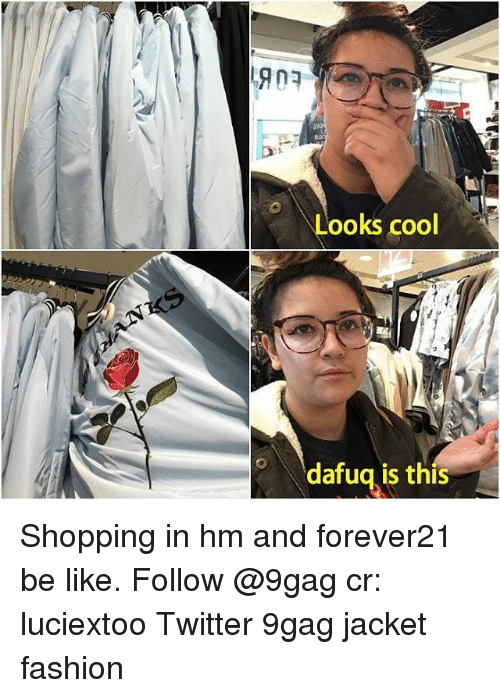 Memes, 🤖, and Jacket: Looks cool  dafug is this Shopping in hm and forever21 be like. Follow @9gag cr: luciextoo Twitter 9gag jacket fashion