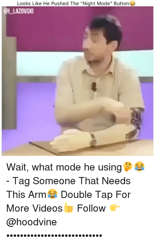 """Memes, Videos, and Tag Someone: Looks Like He Pushed The """"Night Mode"""" Buttons  OLLAZOVSKI Wait, what mode he using🤔😂 - Tag Someone That Needs This Arm😂 Double Tap For More Videos👍 Follow 👉 @hoodvine ••••••••••••••••••••••••••••"""