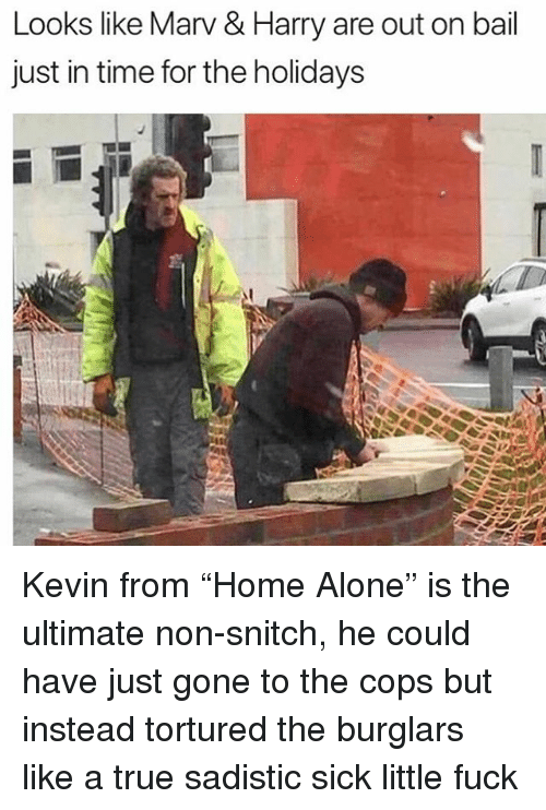 """Being Alone, Memes, and Snitch: Looks like Marv & Harry are out on bail  just in time for the holidays Kevin from """"Home Alone"""" is the ultimate non-snitch, he could have just gone to the cops but instead tortured the burglars like a true sadistic sick little fuck"""