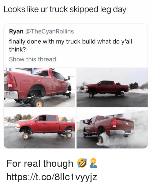 Leg Day, Day, and Think: Looks like ur truck skipped leg day  Ryan @TheCyanRollins  finally done with my truck build what do y'all  think?  Show this thread For real though 🤣🤦♂️ https://t.co/8lIc1vyyjz