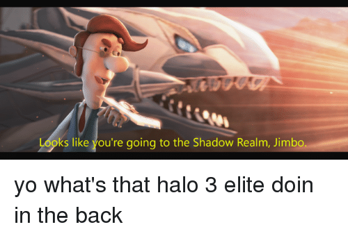 Looks Like You're Going to the Shadow Realm Jimbo Yo What's That