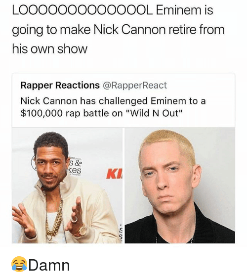 "Anaconda, Eminem, and Memes: LOOOOOOOOOOOOOL Eminem is  going to make Nick Cannon retire from  his own show  Rapper Reactions @RapperReact  Nick Cannon has challenged Eminem to a  $100,000 rap battle on ""Wild N Out""  es K 😂Damn"