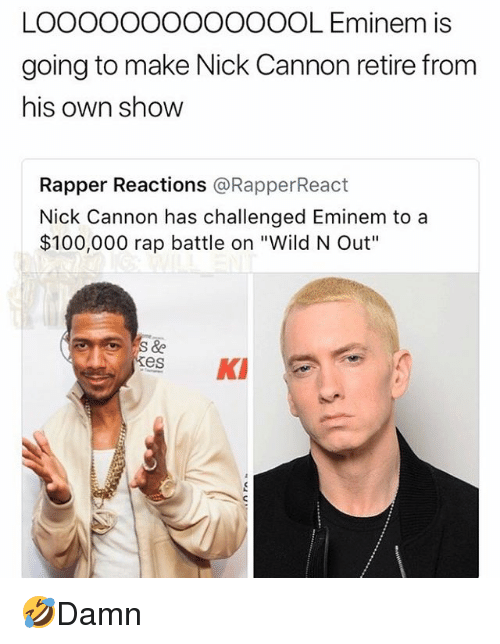 "Anaconda, Eminem, and Memes: LOOOOOOOOoOOOOL Eminem is  going to make Nick Cannon retire from  his own show  Rapper Reactions @RapperReact  Nick Cannon has challenged Eminem to a  $100,000 rap battle on ""Wild N Out""  kes K 🤣Damn"
