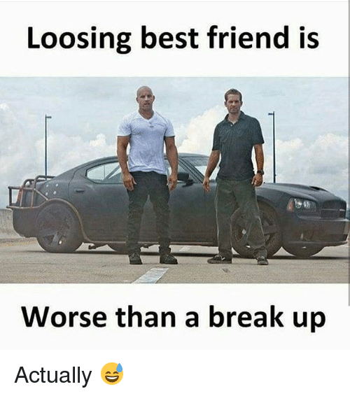 Memes, 🤖, and Breaking: Loosing best friend is  Worse than a break up Actually 😅
