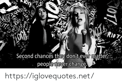 Riot, Change, and Net: LOR  RioT!  OT  Second chances they don't ever matter  peoplenever change  \OTI,  ON https://iglovequotes.net/