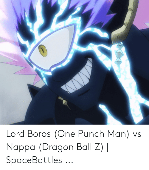 Lord Boros One Punch Man vs Nappa Dragon Ball Z | SpaceBattles | One