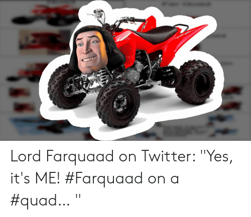 Lord Farquaad On Twitter Yes It S Me Farquaad On A Quad Twitter Meme On Me Me