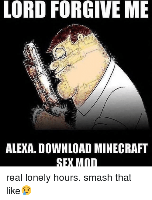 Minecraft, Sex, and Smashing: LORD FORGIVE ME  ALEXA. DOWNLOAD MINECRAFT  SEX MOD