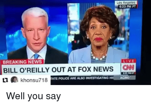 "cnn.com, Memes, and News: Los Angeles  6:23 PM PT  BREAKING NEWS  LIVE  BILL o REILLY OUT AT Fox NEws CNN  khonsu718 TATE POUCE ARE ALSO TING  HIS AC360"" Well you say"