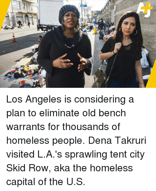 Homeless, Memes, and Capital: Los Angeles is considering a plan to eliminate old bench warrants for thousands of homeless people.  Dena Takruri visited L.A.'s sprawling tent city Skid Row, aka the homeless capital of the U.S.