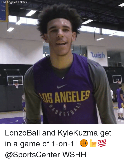 Los Angeles Lakers, Los-Angeles-Lakers, and Memes: Los Angeles Lakers  wish  I5 ANGELES  KET LonzoBall and KyleKuzma get in a game of 1-on-1! 🏀👍💯 @SportsCenter WSHH