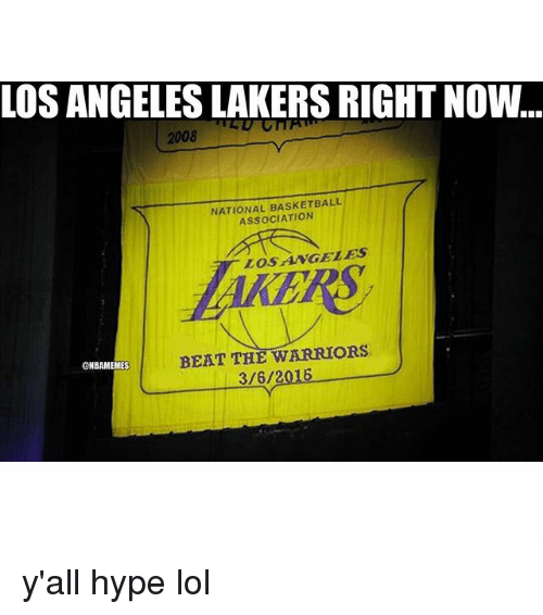 Basketball, Hype, and Lol: LOS ANGELESLAKERS RIGHTNOW  2008  NATIONAL BASKETBALL  ASSOCIATION  LOS ANGELES  BEAT THE WARRIORS  gNBAMEMES  3/6/2016 y'all hype lol