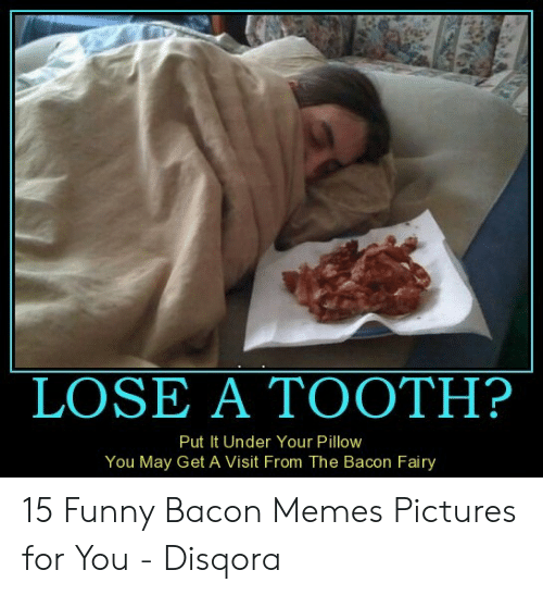 Lose A Tooth Put It Under Your Pillow You May Get A Visit From