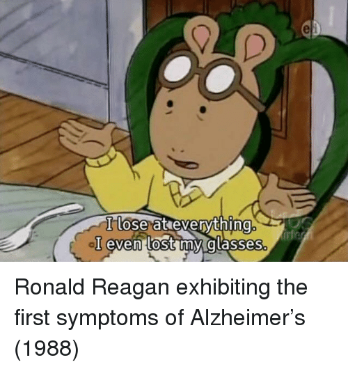 Lost, Glasses, and Ronald Reagan: lose at evervthing  I even lost my glasses Ronald Reagan exhibiting the first symptoms of Alzheimer's (1988)