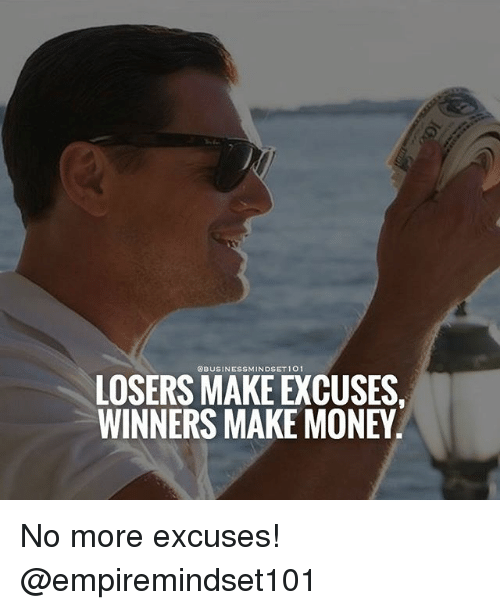 losers make excuses winners make money no more excuses empiremindset101 26163558 losers make excuses winners make money no more excuses! meme on me me