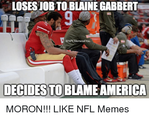 Blaine Gabbert and Nfl: LOSESJOBTO,BLAINE GABBERT  NFL Memes4 You  DECIDES TO MORON!!!  LIKE NFL Memes