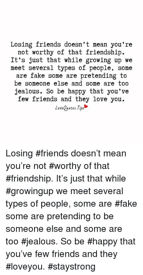 Losing Friends Doesnt Mean Youre Not Worthy Of That Friendship