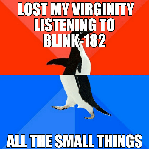 lost my virginity listening to bli all the small things 19491461 search bli memes on me me