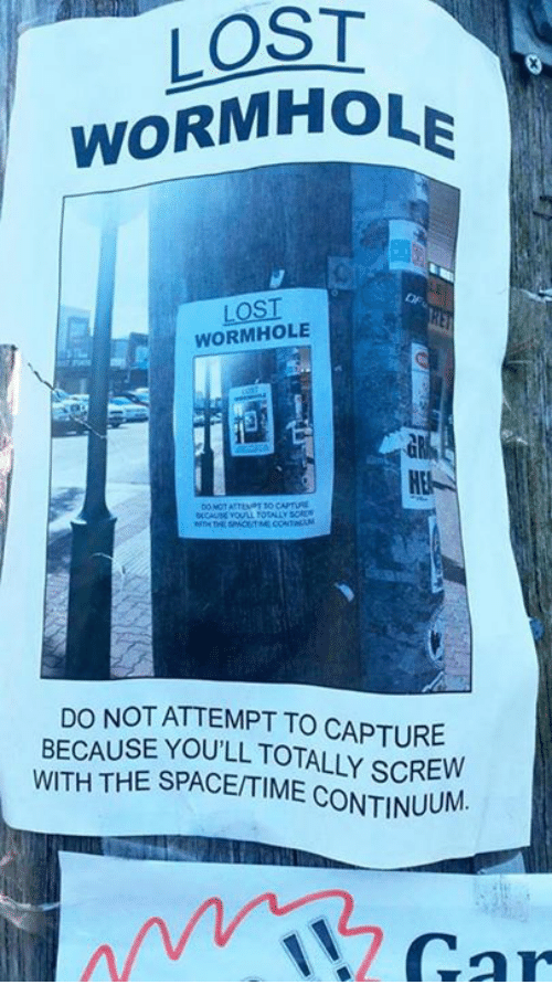 Lost, Space, and Time: LOST  WORMHOLE  LOST  WORMHOLE  DO NOTATTEMPT TO CAPTURE  BECAUSE YOU'LL TOTALLY scREW  WITH THE SPACE/TIME CONTINUUM.  Car
