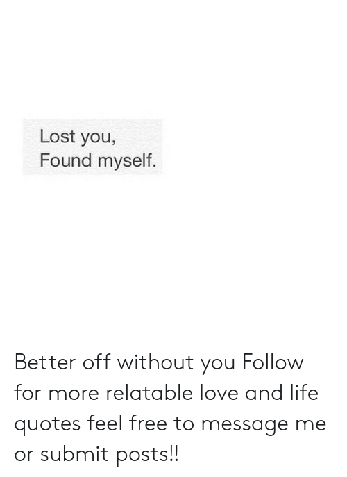 Lost You Found Myself Better Off Without You Follow for More ...