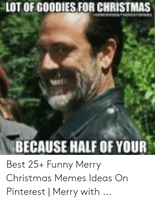 Lot Of Goodies For Christmas Because Half Of Your Best 25 Funny