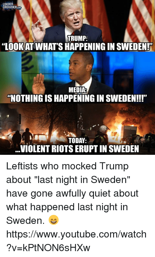 louder crowder com trump look at whats happening in sweden 15041478 ✅ 25 best memes about last night in sweden last night in,Trump Sweden Meme