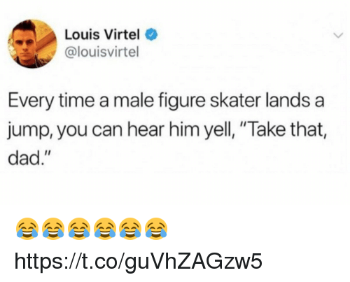 "Dad, Funny, and Time: Louis Virtel  @louisvirtel  Every time a male figure skater lands a  jump, you can hear him yell, ""Take that,  dad."" 😂😂😂😂😂😂 https://t.co/guVhZAGzw5"