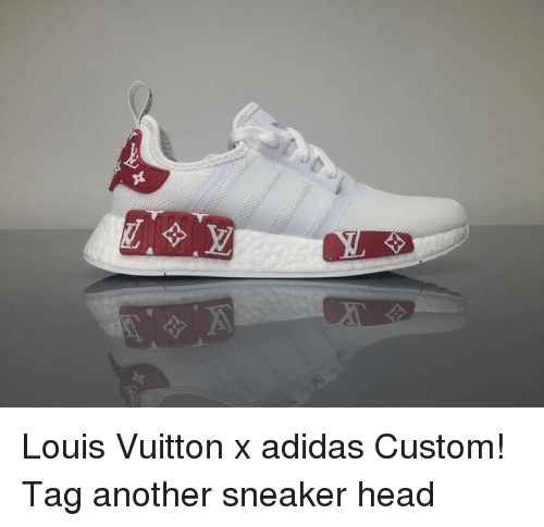 732cc6f6fc62 Louis Vuitton X Adidas Custom! Tag Another Sneaker Head