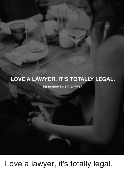 LOVE a LAWYER IT'S TOTALLY LEGAL NSTAGRAM INSTA LAWYER Love