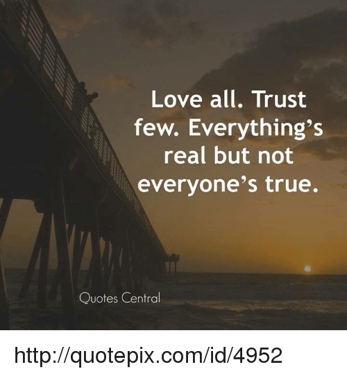 Quotes On Love And Trust Stunning Love All Trust Few Everything's Real But Not Everyone's True