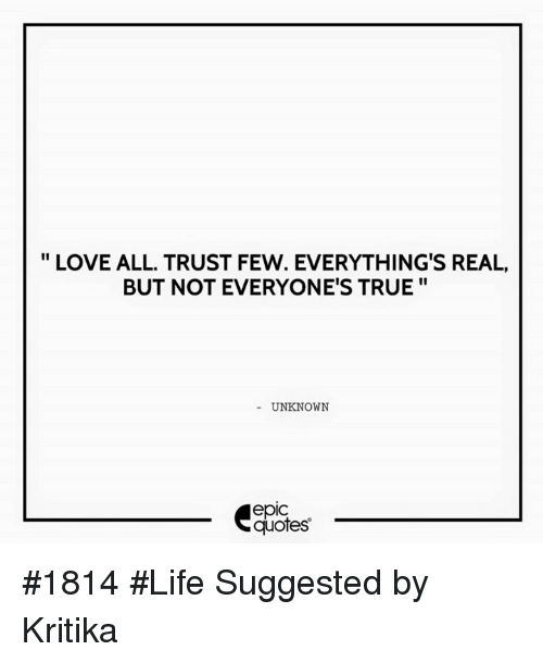 Love All Trust Few Everythings Real But Not Everyones True Unknown