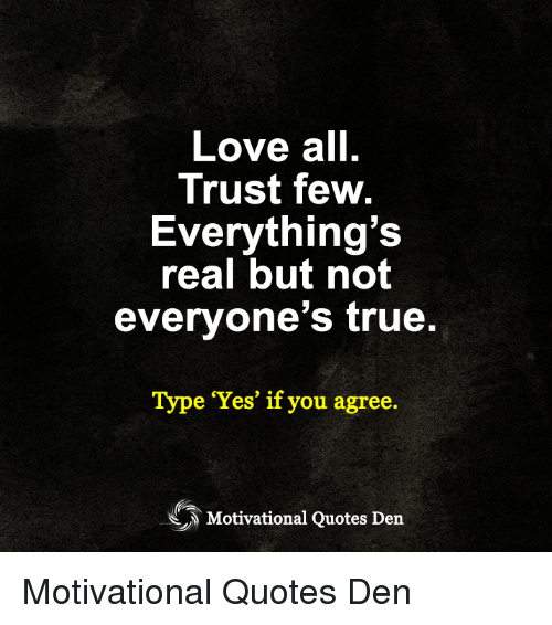 Love All Trust Few Everythings Real But Not Everyones True Type