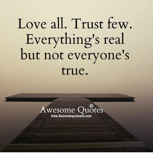 Love Trust Quotes Inspiration Love All Trust Few Everything's Real But Not Everyone's True Awesome