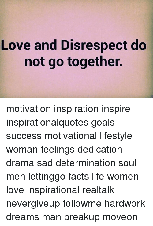 Love and Disrespect Do Not Go Together Motivation Inspiration Magnificent Inspirational Quotes About Life And Love With Pictures