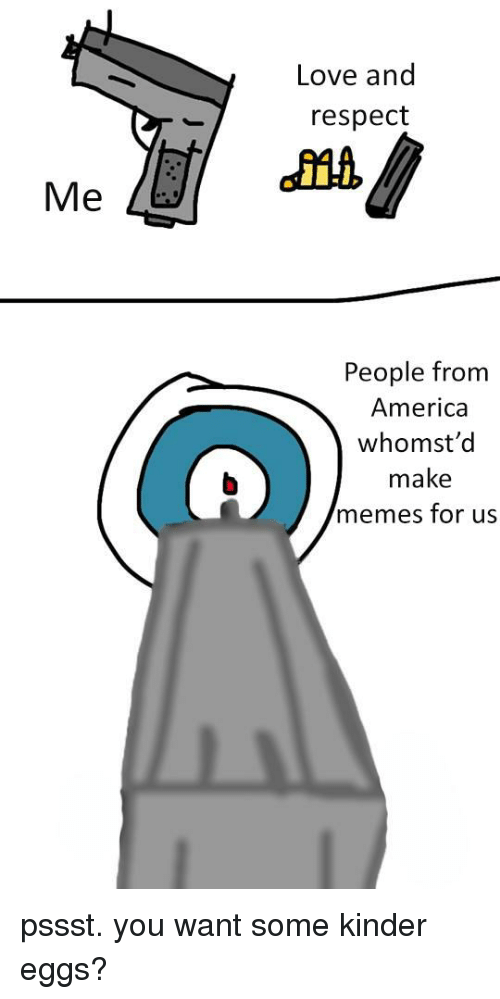 Love And Respect Me People Fronm America Whomstd Make Memes For Us