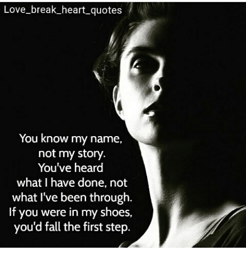 Love Break Heart Quotes You Know My Name Not My Story Youve Heard