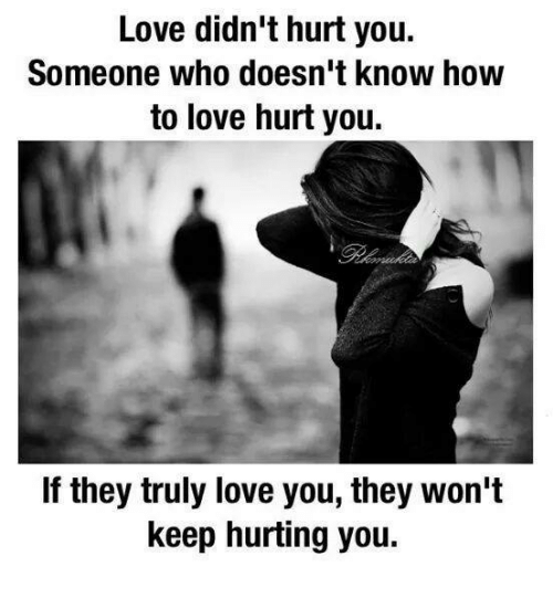 Love Didnt Hurt You Someone Who Doesnt Know How To Love Hurt You