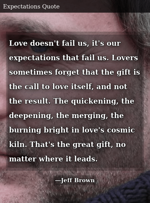 Love Doesn't Fail Us It's Our Expectations That Fail Us