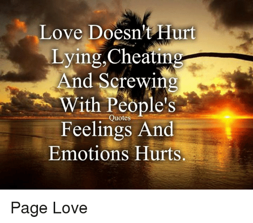 Love Doesnt Hurt Lying Cheating And Screwing With Peoples Quotes