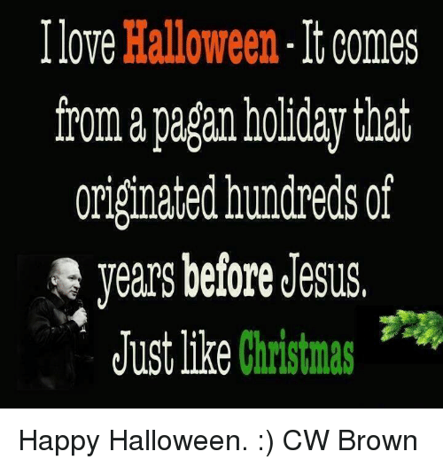 christmas halloween and jesus love halloween comes from apagan holiday that originated hundreds