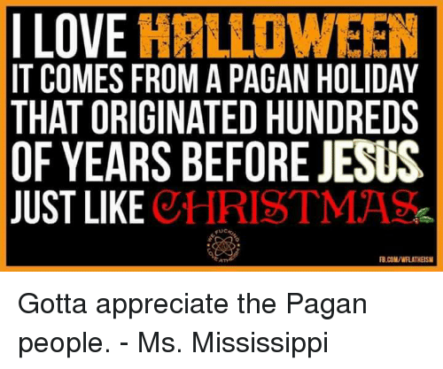Christmas, Halloween, and Jesus: LOVE HALLOWEEN IT COMES FROM A PAGAN HOLIDAY THAT