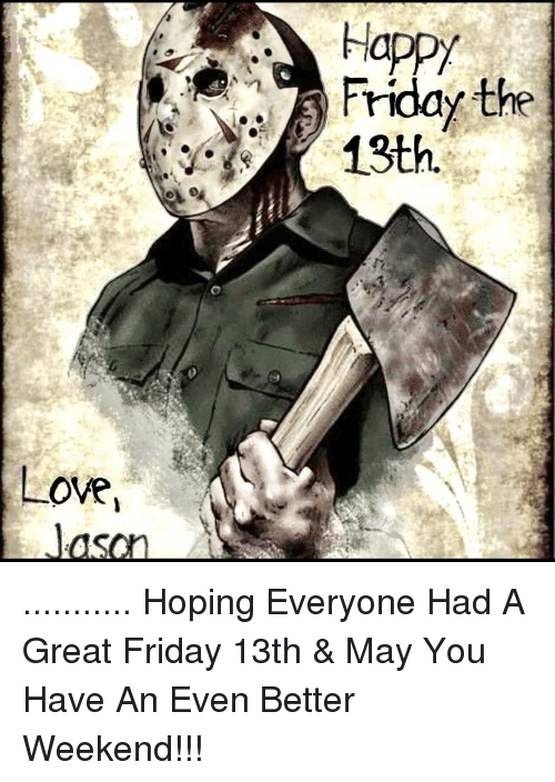 Love Happy Friday The 13th Hoping Everyone Had A Great Friday 13th