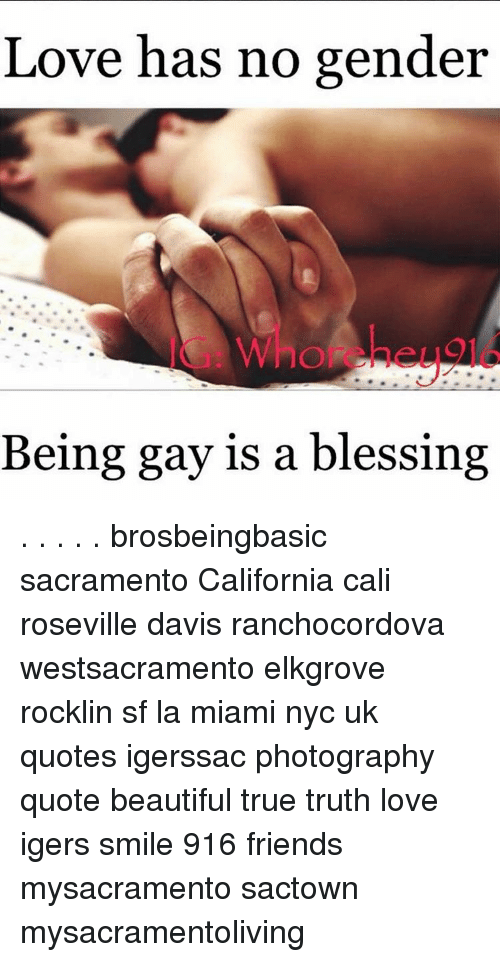Love Has No Gender Being Gay Is A Blessing Brosbeingbasic Sacramento