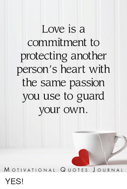 Love Is A Commitment To Protecting Another Persons Heart With The