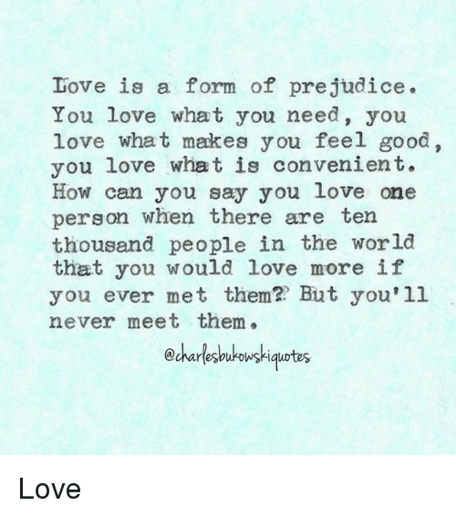 Love Is A Form Of Prejudice You Love What You Need You Love What