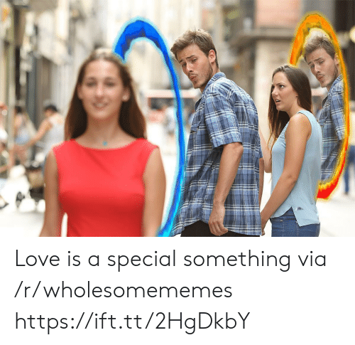 Love, Via, and Href: Love is a special something via /r/wholesomememes https://ift.tt/2HgDkbY