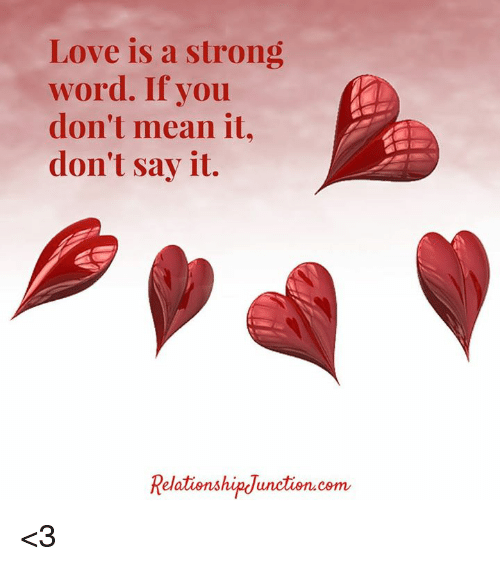 Love Is A Strong Word If You Dont Mean It Dont Say It