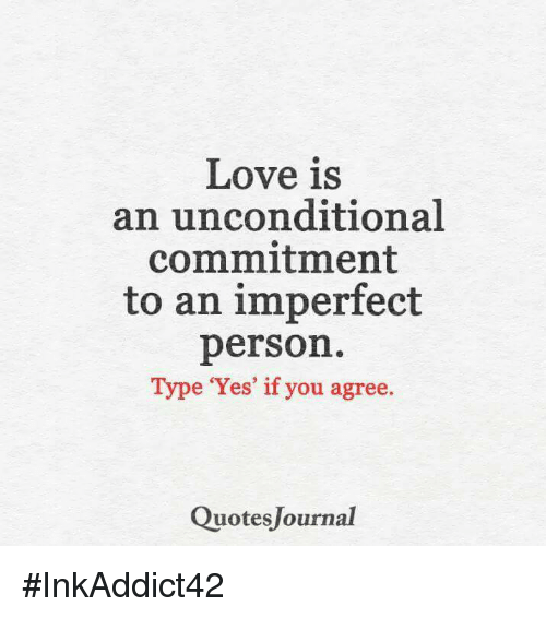 love is an unconditional commitment to an imperfect person type