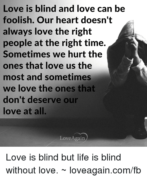 Love Is Blind And Love Can Be Foolish Our Heart Doesnt Always Love